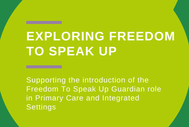 Green speech bubble title:Exploring Freedom to Speak Up: Supporting the introduction of the Freedom to Speak Up Guardian role in Primary Care and Integrated Settings